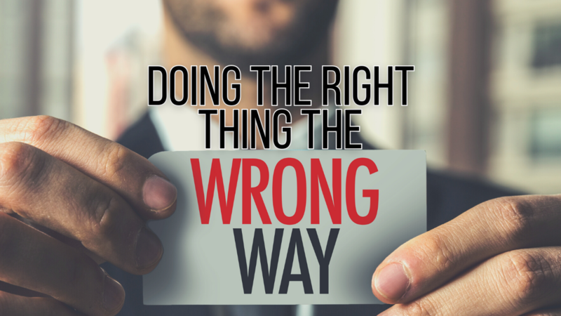 The Wrong Way to do the Right Thing