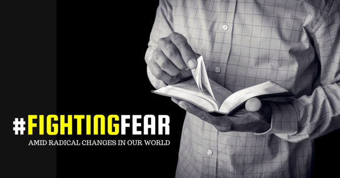 Winning the Battle Against Fear Amid the Radical Changes in Our World
