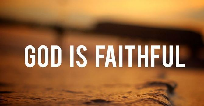 The Faithfulness of God Empowers Our Faithfulness