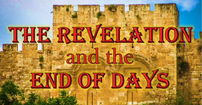 The Revelation and the End of Days - Lesson 25