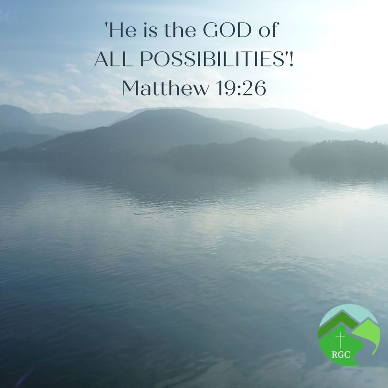 'He is the God of ALL POSSIBILITIES'!