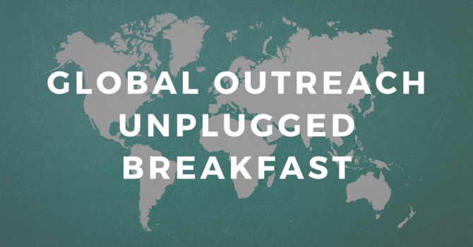 Global Outreach Unplugged Breakfast