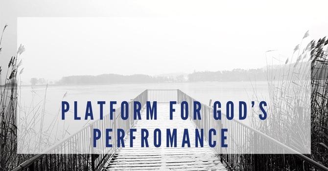The Platform for God's Performance