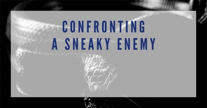 Confronting a Sneaky Enemy