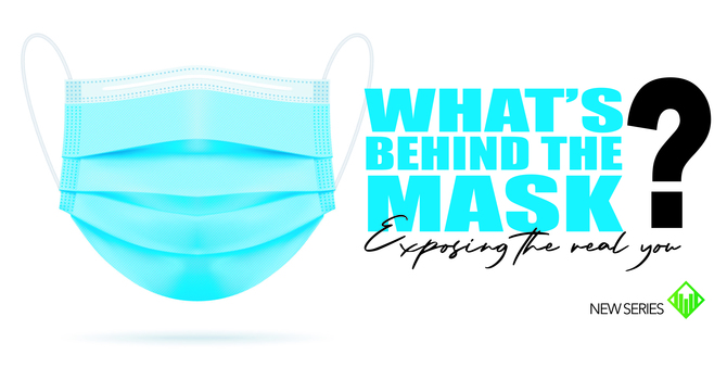 What's behind the Mask? Exposing the real you.
