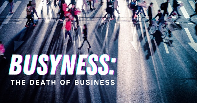 Busyness: The Death of Business
