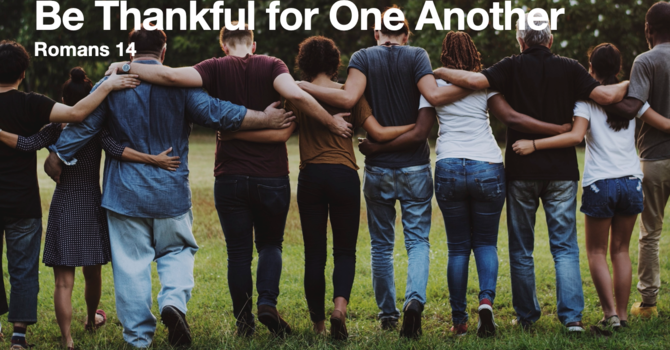 Be Thankful For One Another