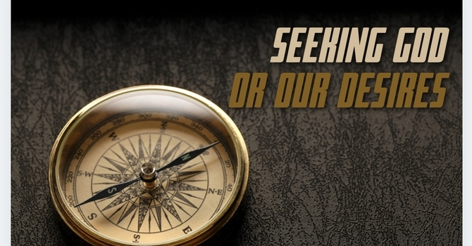 Seeking God or Our Desires?