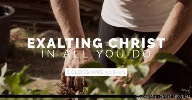 Exalting Christ in All You Do - Part 6
