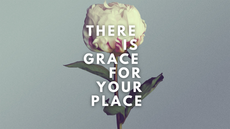 There is Grace for Your Place