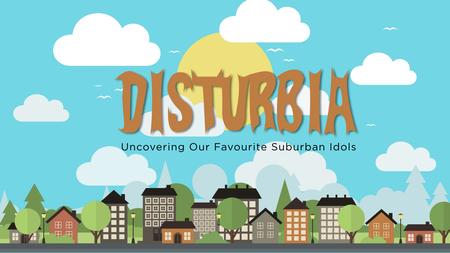 Disturbia- Uncovering Our Favourite Suburban Idols (Sermon Series)