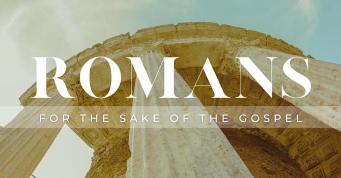 Romans - For The Sake Of The Gospel