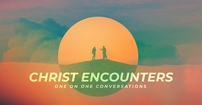 Christ Encounters, Part 4: The Woman at the Well
