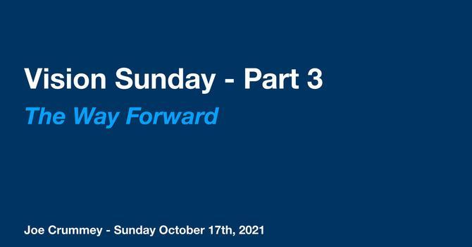 Vision Sunday Part 3 - The Way Forward