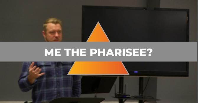 Me the Pharisee?
