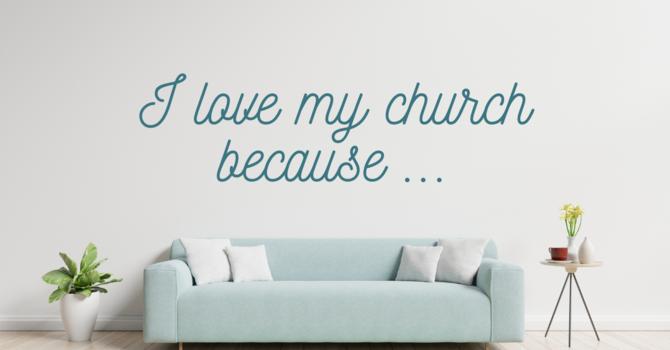 I love my church because...