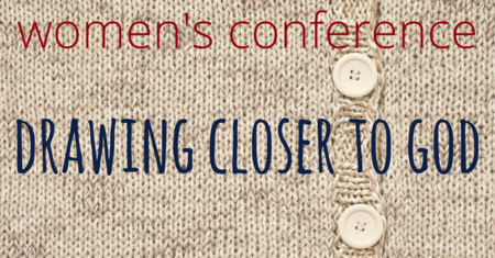 Women's Conference - Drawing Closer to God
