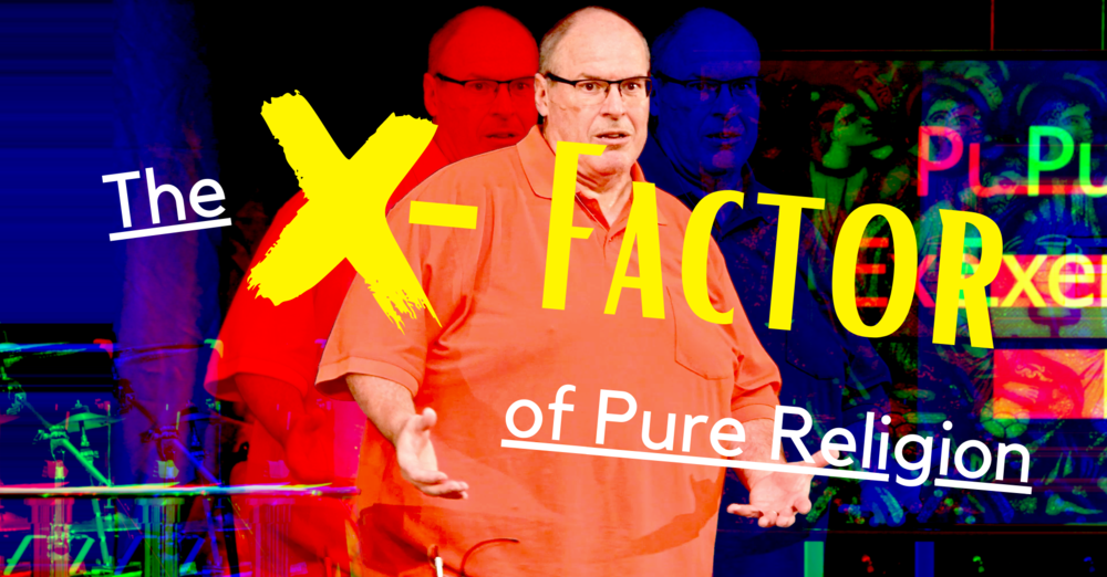 The X Factor Of Pure Religion