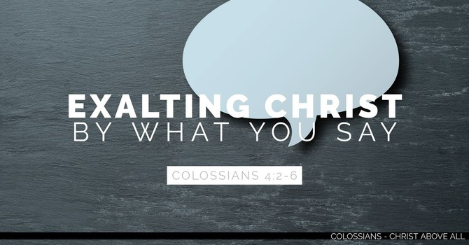 Exalting Christ by What You Say - Part 1