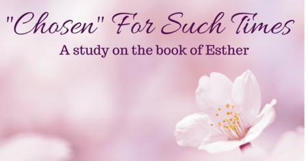 """""""Chosen"""" For Such Times - Ladies Bible Study"""