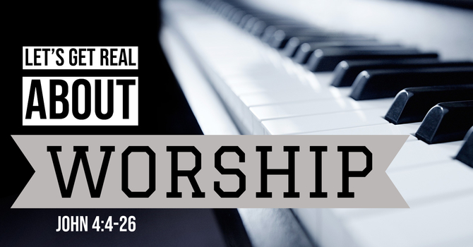 Let's Get Real About Worship