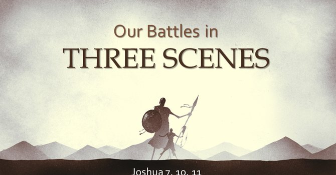 Our Battles in Three Scenes