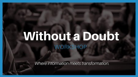 Without A Doubt Workshop