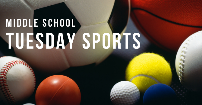 Middle School Tuesday Sports