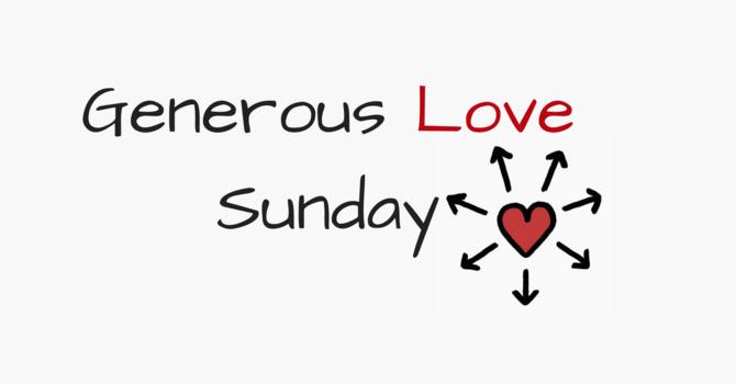 Generous Love Sunday (no Sunday morning gathering)