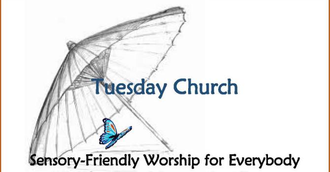 Tuesday Church - a Sensory Friendly Service
