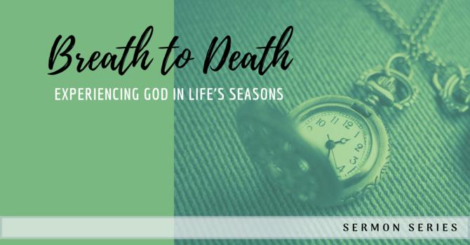 """Breath to Death"" sermon series"