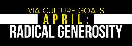 April Culture Goal: Radical Generosity